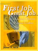 First Job, Great Job: America's Hottest Business Leaders Share Their Secrets - Rich, Jason R. - Authors Choice Press