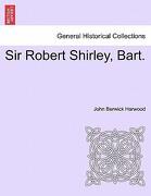 Sir Robert Shirley, Bart. - Harwood, John Berwick - British Library, Historical Print Editions