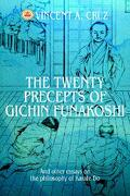The Twenty Precepts of Gichin Funakoshi: And Other Essays on the Philosophy of Karate Do - Cruz, Vincent A. - iUniverse