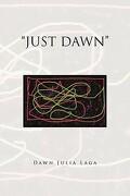 Just Dawn - Laga, Dawn Julia - Xlibris Corporation