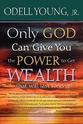 """Only God Can Give You the Power to Get Wealth...""""That Will Last Forever!"""" - Young, Odell, Jr. - Servante"""