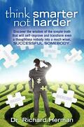 Think Smarter Not Harder - Herman, Dr Richard - Createspace