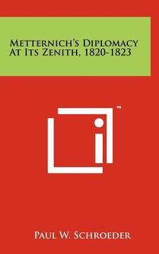 portada metternich's diplomacy at its zenith, 1820-1823