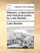 Malvern, a Descriptive and Historical Poem; By Luke Booker, ... - Booker, Luke - Gale Ecco, Print Editions