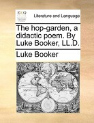 The Hop-Garden, a Didactic Poem. by Luke Booker, LL.D. - Booker, Luke - Gale Ecco, Print Editions