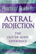 Practical Guide to Astral Projection: The Out-Of-Body Experience (Llewellyn Practical Guides) (libro en inglés) - Osborne Phillips; Melita Denning - Llewellyn Pub
