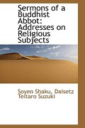 Sermons of a Buddhist Abbot: Addresses on Religious Subjects - Shaku, Daisetz Teitaro Suzuki Soyen - BiblioLife