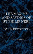 The Maxims and Sayings of St Philip Neri - Neri, St Philip; Faber, F. W. - St Athanasius Press
