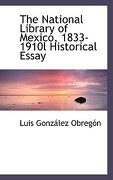 The National Library of Mexico, 1833-1910l Historical Essay - Obregon, Luis Gonzalez - BiblioLife