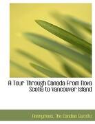 A Tour Through Canada from Nova Scotia to Vancouver Island - Anonymous - BiblioLife