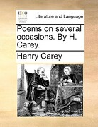 Poems on Several Occasions. by H. Carey. - Carey, Henry - Gale Ecco, Print Editions