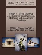 Gilbert V. Peoria & E R Co U.S. Supreme Court Transcript of Record with Supporting Pleadings - Hyman, Mark - Gale, U.S. Supreme Court Records