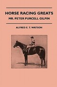 Horse Racing Greats - Mr. Peter Purcell Gilpin - Watson, Alfred E. T. - Read Country Books
