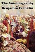 The Autobiography of Benjamin Franklin - Franklin, Benjamin - Wilder Publications