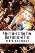 Adventures of the Five: The Coming of Frost - Bousquet, Mark - Createspace