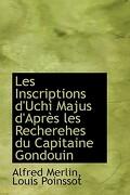 Les Inscriptions D'Uchi Majus D'Apr?'s Les Recherehes Du Capitaine Gondouin - Merlin, Louis Poinssot Alfred - BiblioLife