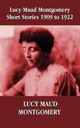 Lucy Maud Montgomery Short Stories 1909-1922 - Montgomery, Lucy Maud - Oxford City Press