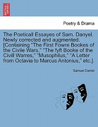 """The Poeticall Essayes of Sam. Danyel. Newly Corrected and Augmented. [Containing """"The First Fowre Bookes of the Civile Wars,"""" """"The Fyft Booke of the C - Daniel, Samuel - British Library, Historical Print Editions"""