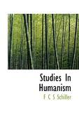 Studies in Humanism - Schiller, F. C. S. - BiblioLife