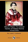 Mary s. Peake: The Colored Teacher at Fortress Monroe  (Dodo Press) (libro en Inglés) - Rev Lewis C. Lockwood - Dodo Press