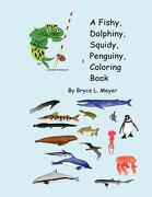 A Fishy, Dolphiny, Squidy, Penguiny, Coloring Book - Meyer, Bryce L. - Createspace