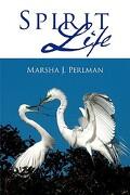 spirit life - marsha j. perlman - iuniverse.com