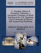 C. Douglas Wilson & Company, Petitioner, V. Insurance Company of North America et al. U.S. Supreme Court Transcript of Record with Supporting Pleading - Walker, Wesley M. - Gale, U.S. Supreme Court Records