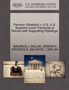 Perlman (Sheldon) V. U.S. U.S. Supreme Court Transcript of Record with Supporting Pleadings - Walsh, Maurice J. - Gale, U.S. Supreme Court Records
