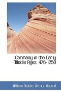 Germany in the Early Middle Ages, 476-1250 - Stubbs, Arthur Hassall William - BiblioLife