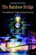 The Rainbow Bridge: Universal Book of Living, Dying and Dreaming - Hunter, Brent N. - Spirit Rising Productions