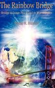 The Rainbow Bridge: Bridge to Inner Peace and to World Peace - Hunter, Brent N. - Spirit Rising Productions