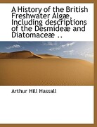 A History of the British Freshwater Alg, Including Descriptions of the Desmide and Diatomace .. - Hassall, Arthur Hill - BiblioLife