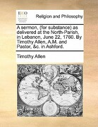 A Sermon, (for Substance) as Delivered at the North-Parish, in Lebanon, June 22, 1760. by Timothy Allen, A.M. and Pastor, &C. in Ashford. - Allen, Timothy - Gale Ecco, Print Editions