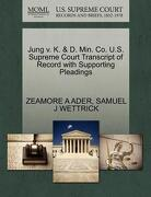 Jung V. K. & D. Min. Co. U.S. Supreme Court Transcript of Record with Supporting Pleadings - Ader, Zeamore A. - Gale, U.S. Supreme Court Records