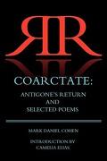 Coarctate: Antigone's Return and Selected Poems - Cohen, Mark Daniel - Eyecorner Press