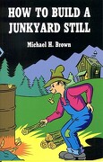 How to Build a Junkyard Still - Brown, Michael H. - Desert Publications