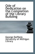 Ode of Dedication on the Completion of the Library Building - Duffield, University Of Michigan Library - BiblioLife