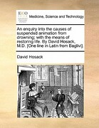 An  Enquiry Into the Causes of Suspended Animation from Drowning; With the Means of Restoring Life. by David Hosack, M.D. [One Line in Latin from Bagl - Hosack, David - Gale Ecco, Print Editions