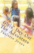 Girls' Day Out: The Adventure - Jones, MS Paulette - Your Time Publishing, LLC