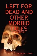 left for dead and other morbid tales - 2nd edition - anthony g. roof - the bockington book company
