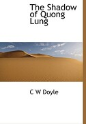 The Shadow of Quong Lung - Doyle, C. W. - BiblioLife