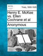 Henry E. McKee vs. Ellen Cochrane et al -  - Gale, Making of Modern Law