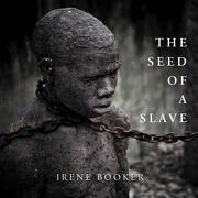 The Seed of a Slave - Booker, Irene - Xlibris Corporation