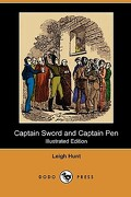 Captain Sword and Captain Pen (Illustrated Edition) (Dodo Press) - Hunt, Leigh - Dodo Press