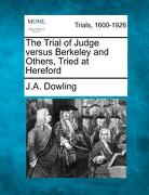 The Trial of Judge Versus Berkeley and Others, Tried at Hereford - Dowling, J. a. - Gale, Making of Modern Law