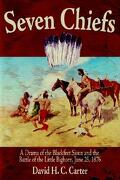 Seven Chiefs: A Drama of the Blackfeet Sioux and the Battle of the Little Bighorn, June 25, 1876 - Carter, H. C. - Authorhouse