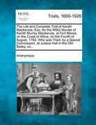 The Life and Complete Trial of Kenith MacKenzie, Esq. for the Wilful Murder of Kenith Murray MacKenzie, at Fort Morea, on the Coast of Africa, on the - Anonymous - Gale, Making of Modern Law