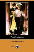 The Fire Within (Dodo Press) - Wentworth, Patricia - Dodo Press