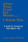 After Your First Six Words... I Know You - Bowling Ph. D., Evelyn - Booksurge Publishing