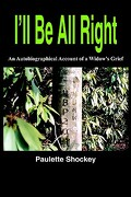 I'll Be All Right: An Autobiographical Account of a Widow's Grief - Shockey, Paulette - Authorhouse